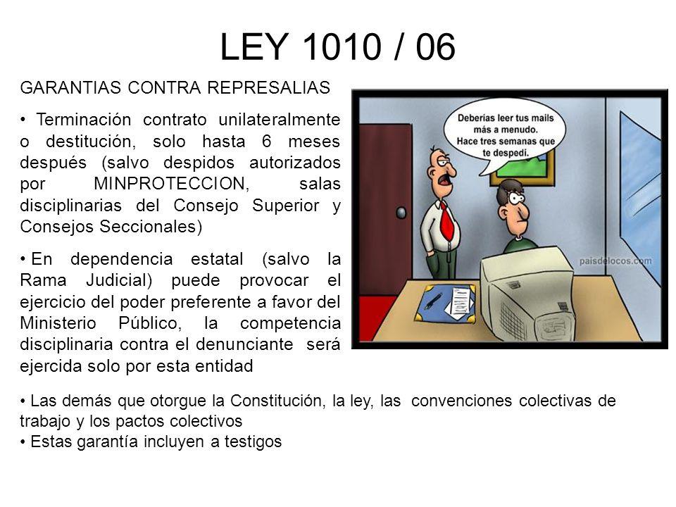 LEY 1010 / 06 GARANTIAS CONTRA REPRESALIAS Terminación contrato unilateralmente o destitución, solo hasta 6 meses después (salvo despidos autorizados