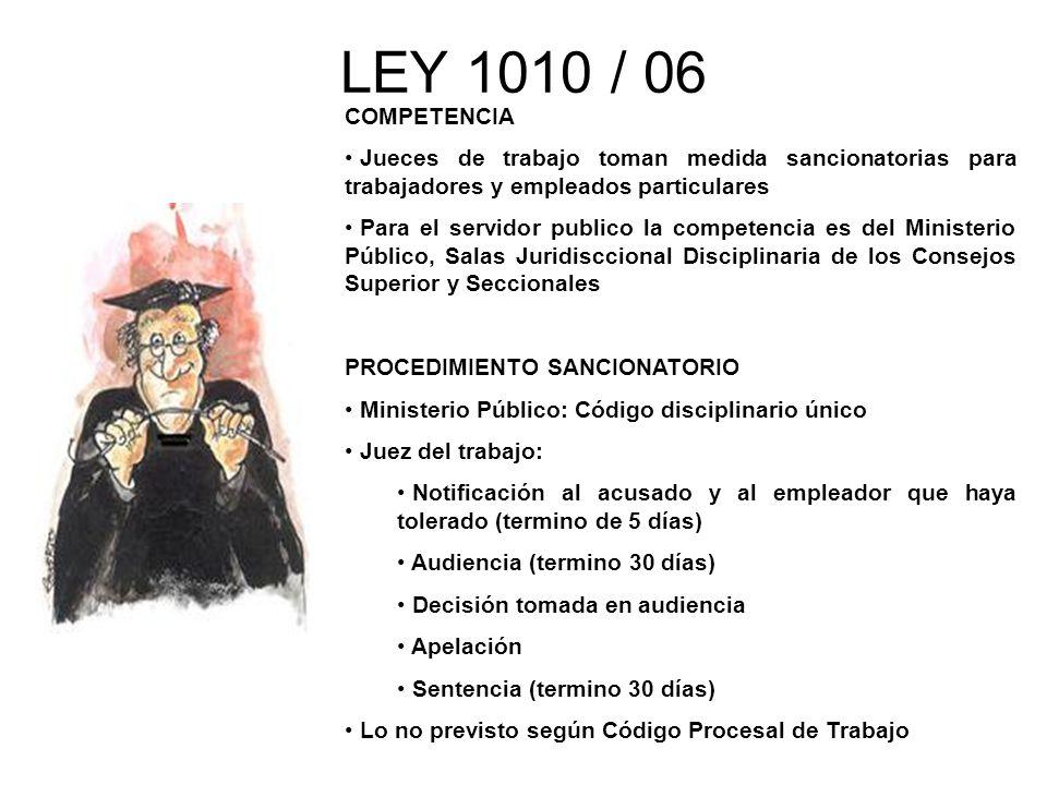 LEY 1010 / 06 COMPETENCIA Jueces de trabajo toman medida sancionatorias para trabajadores y empleados particulares Para el servidor publico la compete