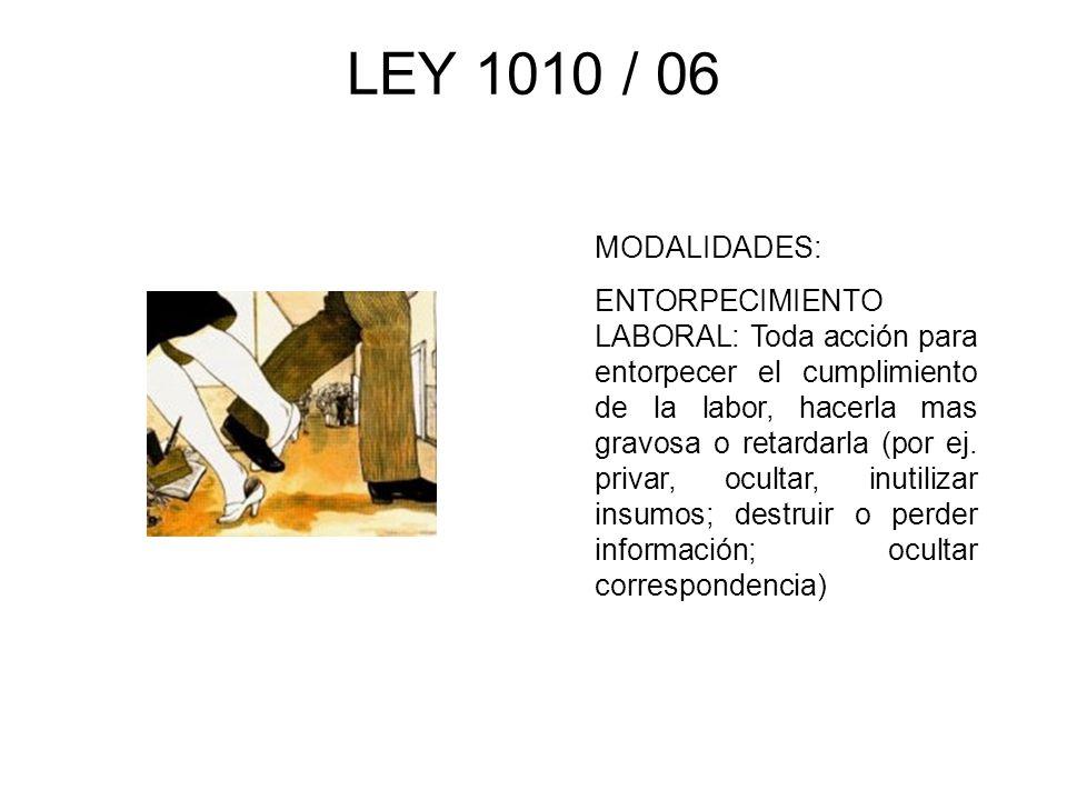 LEY 1010 / 06 MODALIDADES: ENTORPECIMIENTO LABORAL: Toda acción para entorpecer el cumplimiento de la labor, hacerla mas gravosa o retardarla (por ej.