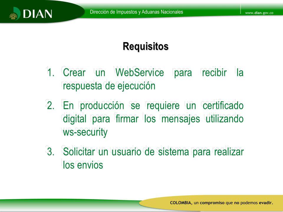 Requisitos 1.Crear un WebService para recibir la respuesta de ejecución 2.En producción se requiere un certificado digital para firmar los mensajes ut