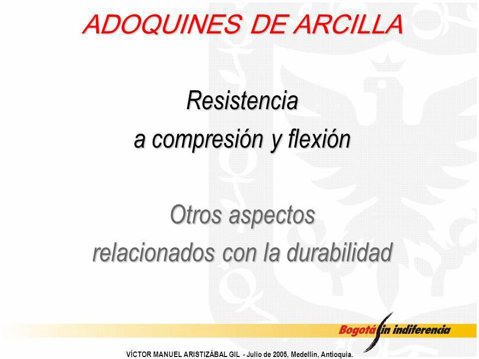 VÍCTOR MANUEL ARISTIZÁBAL GIL - Julio de 2005, Medellín, Antioquia. ADOQUINES DE ARCILLA Resistencia a compresión y flexión Otros aspectos relacionado