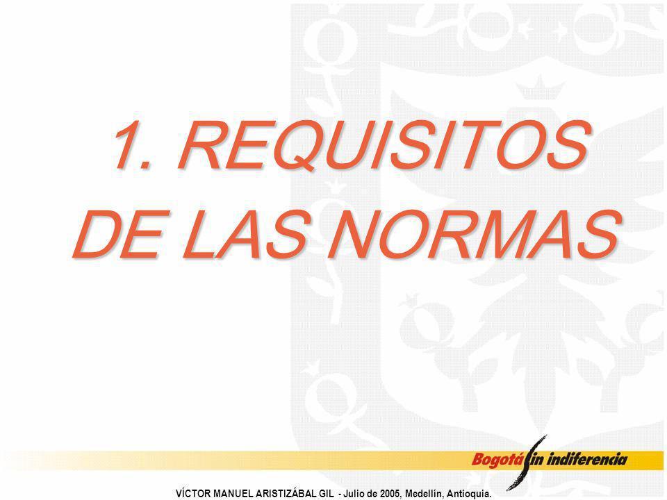 1. REQUISITOS DE LAS NORMAS VÍCTOR MANUEL ARISTIZÁBAL GIL - Julio de 2005, Medellín, Antioquia.