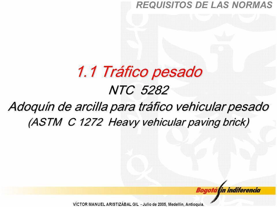 1.1 Tráfico pesado NTC 5282 Adoquín de arcilla para tráfico vehicular pesado (ASTM C 1272 Heavy vehicular paving brick) REQUISITOS DE LAS NORMAS