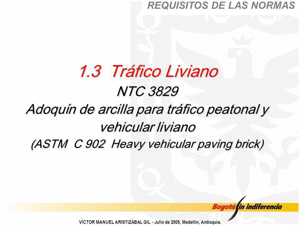 VÍCTOR MANUEL ARISTIZÁBAL GIL - Julio de 2005, Medellín, Antioquia. 1.3 Tráfico Liviano NTC 3829 Adoquín de arcilla para tráfico peatonal y vehicular