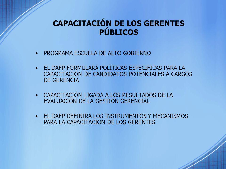 CAPACITACIÓN DE LOS GERENTES PÚBLICOS PROGRAMA ESCUELA DE ALTO GOBIERNO EL DAFP FORMULARÁ POLÍTICAS ESPECIFICAS PARA LA CAPACITACIÓN DE CANDIDATOS POT