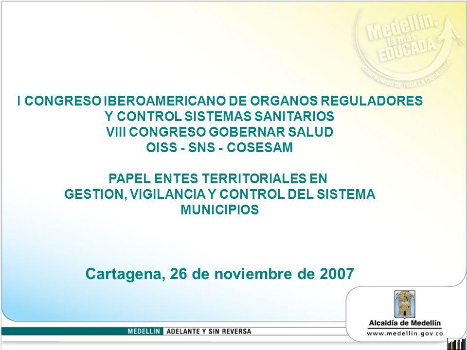 I CONGRESO IBEROAMERICANO DE ORGANOS REGULADORES Y CONTROL SISTEMAS SANITARIOS VIII CONGRESO GOBERNAR SALUD OISS - SNS - COSESAM PAPEL ENTES TERRITORIALES EN GESTION, VIGILANCIA Y CONTROL DEL SISTEMA MUNICIPIOS Cartagena, 26 de noviembre de 2007