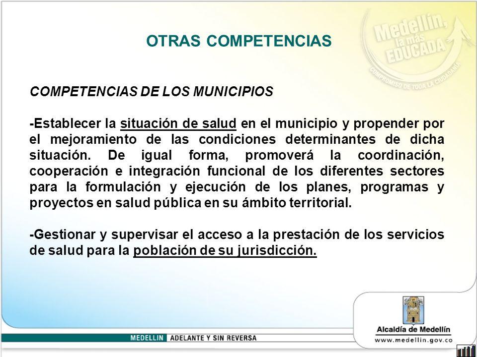 OTRAS COMPETENCIAS COMPETENCIAS DE LOS MUNICIPIOS -Establecer la situación de salud en el municipio y propender por el mejoramiento de las condiciones determinantes de dicha situación.