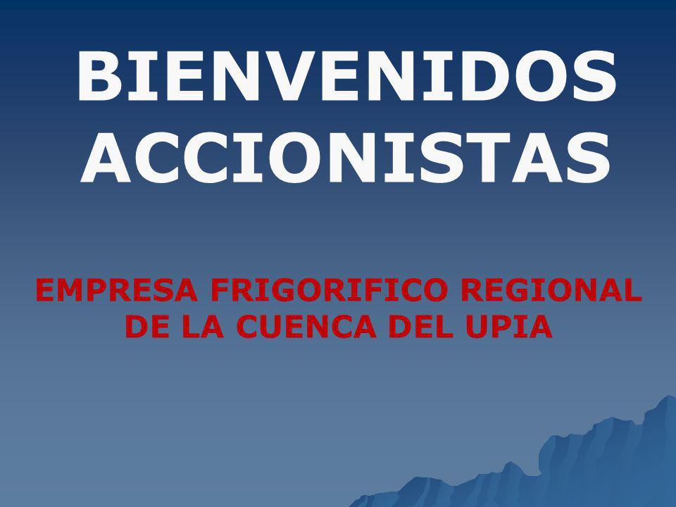 BIENVENIDOS ACCIONISTAS EMPRESA FRIGORIFICO REGIONAL DE LA CUENCA DEL UPIA