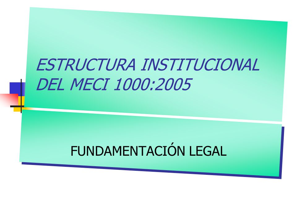 ESTRUCTURA INSTITUCIONAL DEL MECI 1000:2005 FUNDAMENTACIÓN LEGAL