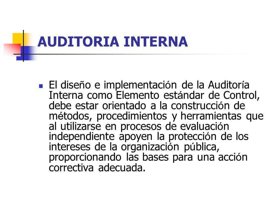 AUDITORIA INTERNA El dise ñ o e implementaci ó n de la Auditor í a Interna como Elemento est á ndar de Control, debe estar orientado a la construcci ó