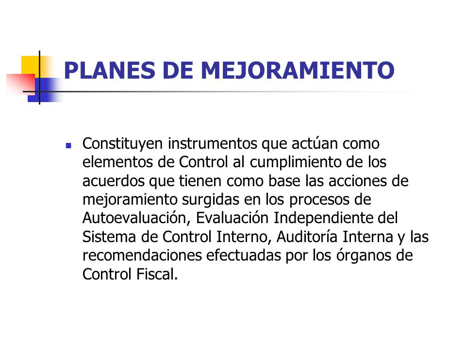 Constituyen instrumentos que actúan como elementos de Control al cumplimiento de los acuerdos que tienen como base las acciones de mejoramiento surgid