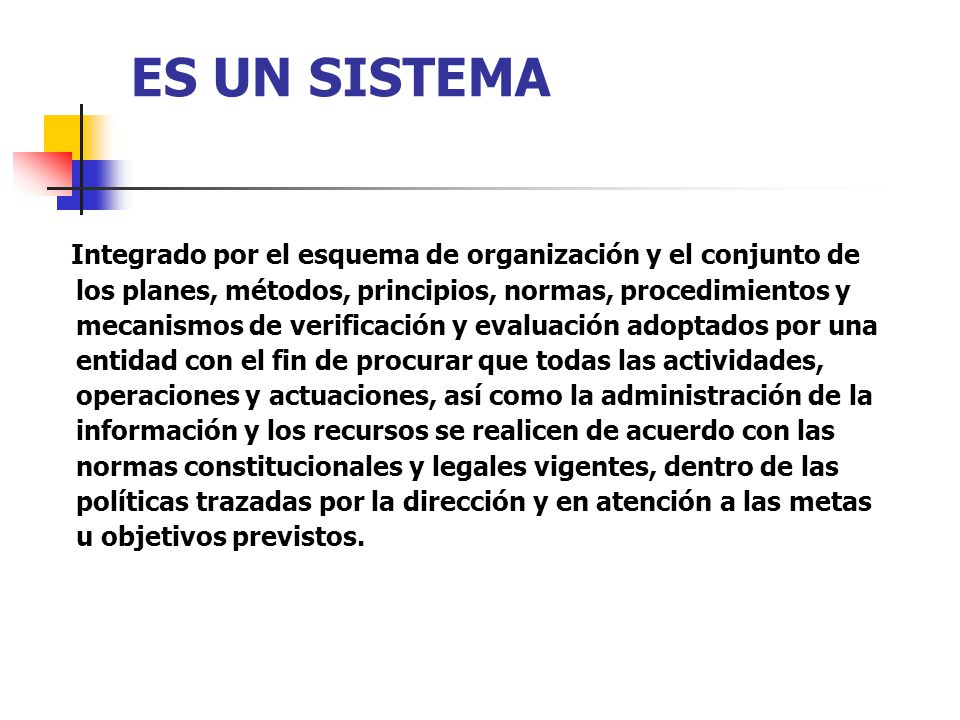 ES UN SISTEMA Integrado por el esquema de organización y el conjunto de los planes, métodos, principios, normas, procedimientos y mecanismos de verifi
