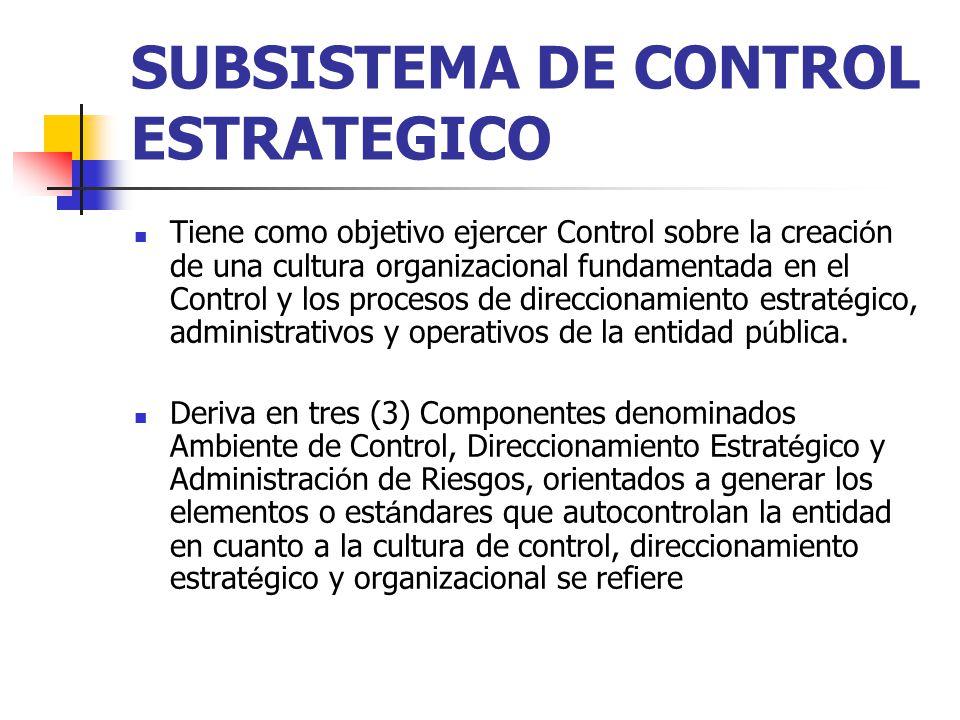 SUBSISTEMA DE CONTROL ESTRATEGICO Tiene como objetivo ejercer Control sobre la creaci ó n de una cultura organizacional fundamentada en el Control y l