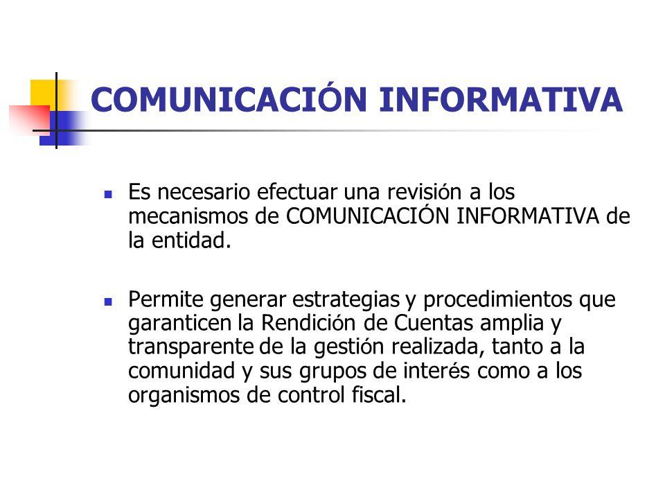 COMUNICACI Ó N INFORMATIVA Es necesario efectuar una revisi ó n a los mecanismos de COMUNICACI Ó N INFORMATIVA de la entidad. Permite generar estrateg