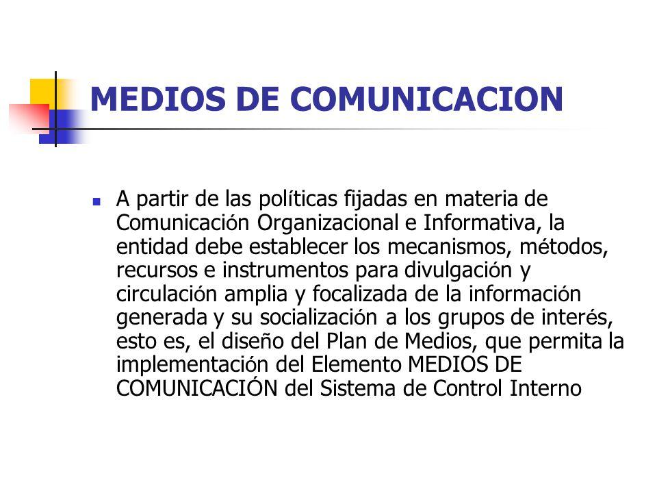 MEDIOS DE COMUNICACION A partir de las pol í ticas fijadas en materia de Comunicaci ó n Organizacional e Informativa, la entidad debe establecer los m