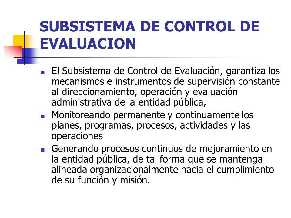 SUBSISTEMA DE CONTROL DE EVALUACION El Subsistema de Control de Evaluación, garantiza los mecanismos e instrumentos de supervisión constante al direcc