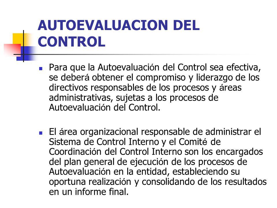 AUTOEVALUACION DEL CONTROL Para que la Autoevaluaci ó n del Control sea efectiva, se deber á obtener el compromiso y liderazgo de los directivos respo