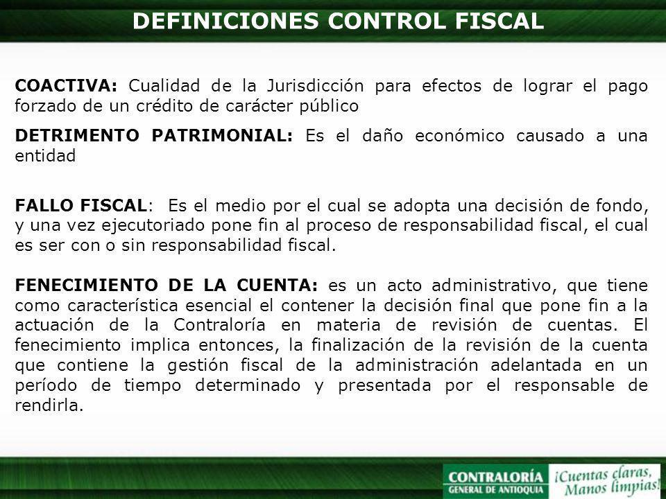 DEFINICIONES CONTROL FISCAL COACTIVA: Cualidad de la Jurisdicción para efectos de lograr el pago forzado de un crédito de carácter público DETRIMENTO
