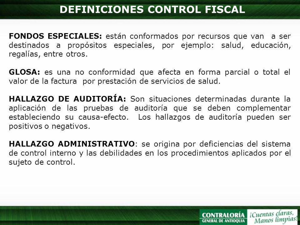 DEFINICIONES CONTROL FISCAL FONDOS ESPECIALES: están conformados por recursos que van a ser destinados a propósitos especiales, por ejemplo: salud, educación, regalías, entre otros.