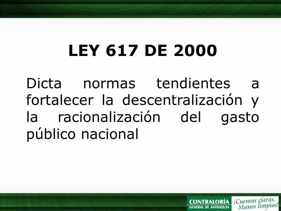 LEY 617 DE 2000 Dicta normas tendientes a fortalecer la descentralización y la racionalización del gasto público nacional