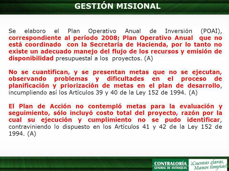 GESTIÓN MISIONAL Se elaboro el Plan Operativo Anual de Inversión (POAI), correspondiente al período 2008; Plan Operativo Anual que no está coordinado