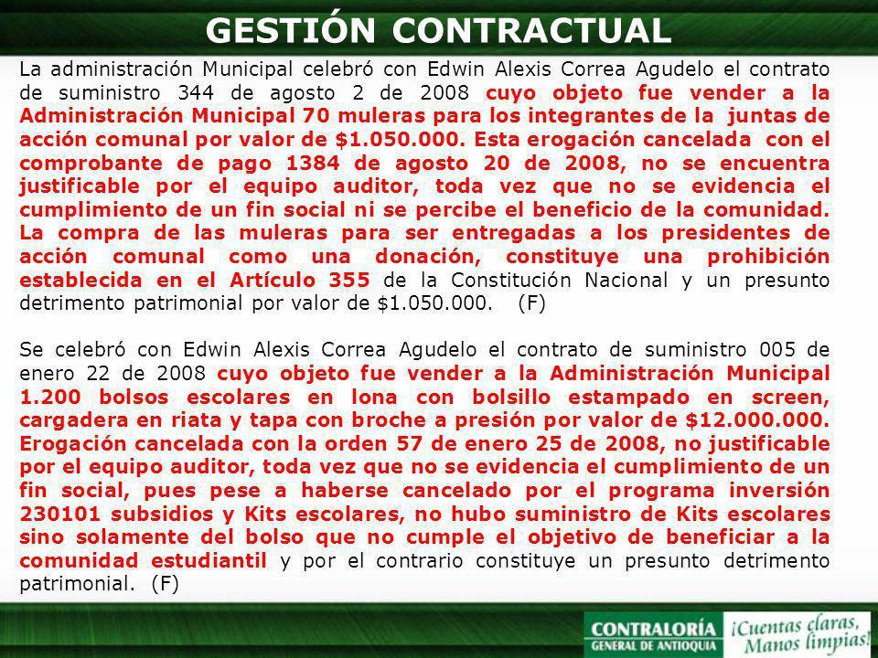 GESTIÓN CONTRACTUAL La administración Municipal celebró con Edwin Alexis Correa Agudelo el contrato de suministro 344 de agosto 2 de 2008 cuyo objeto
