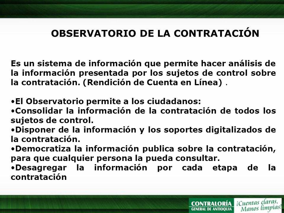 OBSERVATORIO DE LA CONTRATACIÓN Es un sistema de información que permite hacer análisis de la información presentada por los sujetos de control sobre la contratación.