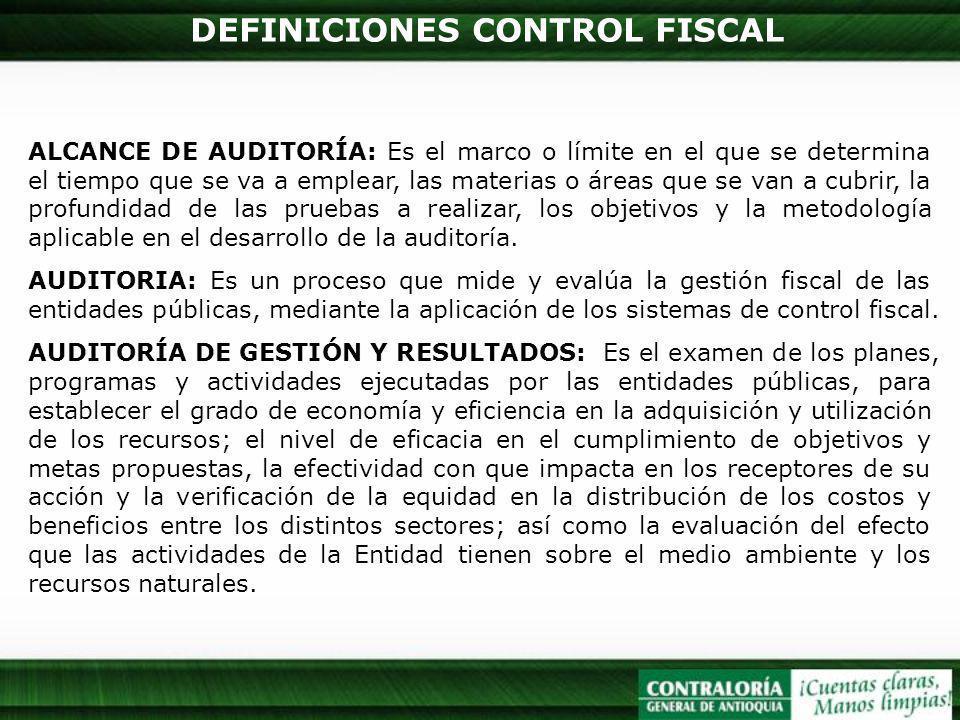 DEFINICIONES CONTROL FISCAL ALCANCE DE AUDITORÍA: Es el marco o límite en el que se determina el tiempo que se va a emplear, las materias o áreas que