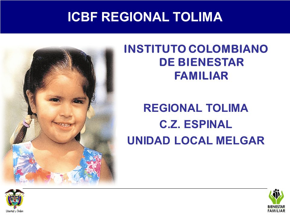 REGIONAL TOLIMA ICBF REGIONAL TOLIMA INSTITUTO COLOMBIANO DE BIENESTAR FAMILIAR REGIONAL TOLIMA C.Z. ESPINAL UNIDAD LOCAL MELGAR
