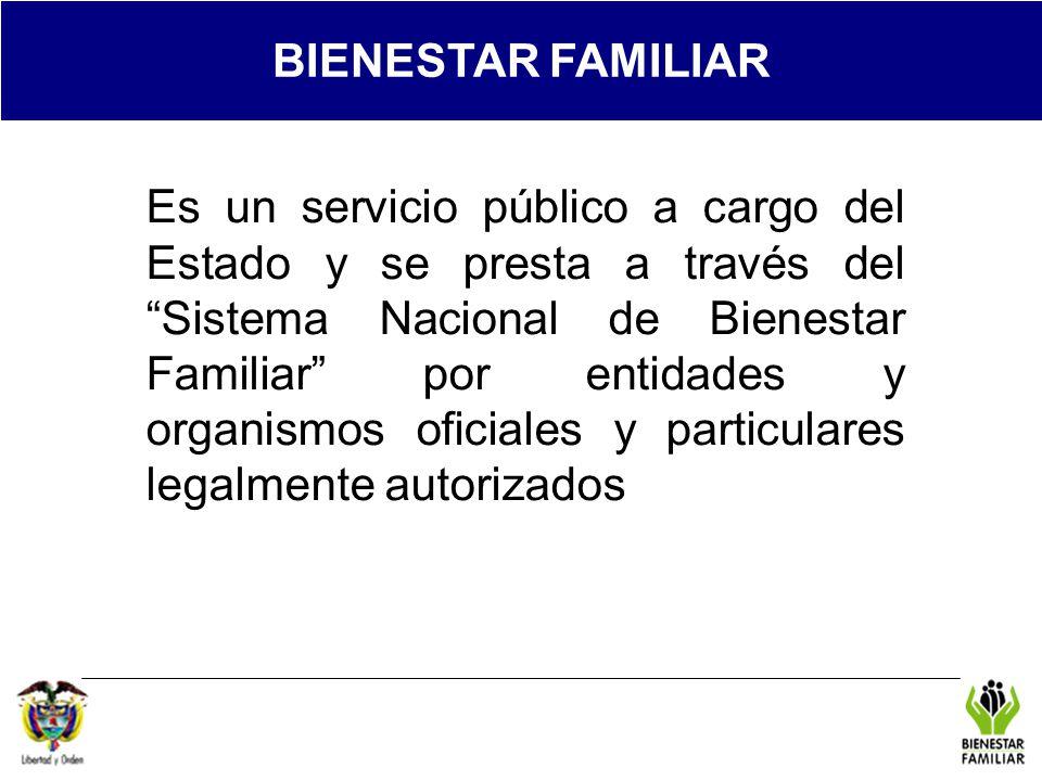REGIONAL Es un servicio público a cargo del Estado y se presta a través del Sistema Nacional de Bienestar Familiar por entidades y organismos oficiale