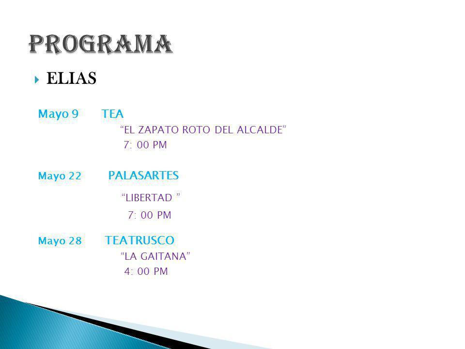 ELIAS Mayo 9 TEA EL ZAPATO ROTO DEL ALCALDE 7: 00 PM Mayo 22 PALASARTES LIBERTAD 7: 00 PM Mayo 28 TEATRUSCO LA GAITANA 4: 00 PM