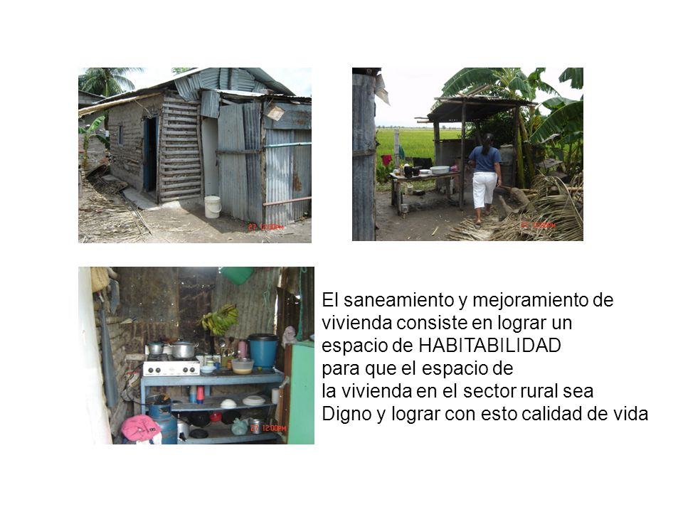 El saneamiento y mejoramiento de vivienda consiste en lograr un espacio de HABITABILIDAD para que el espacio de la vivienda en el sector rural sea Dig