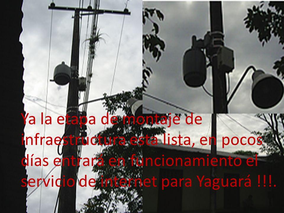 Ya la etapa de montaje de infraestructura esta lista, en pocos días entrará en funcionamiento el servicio de internet para Yaguará !!!.