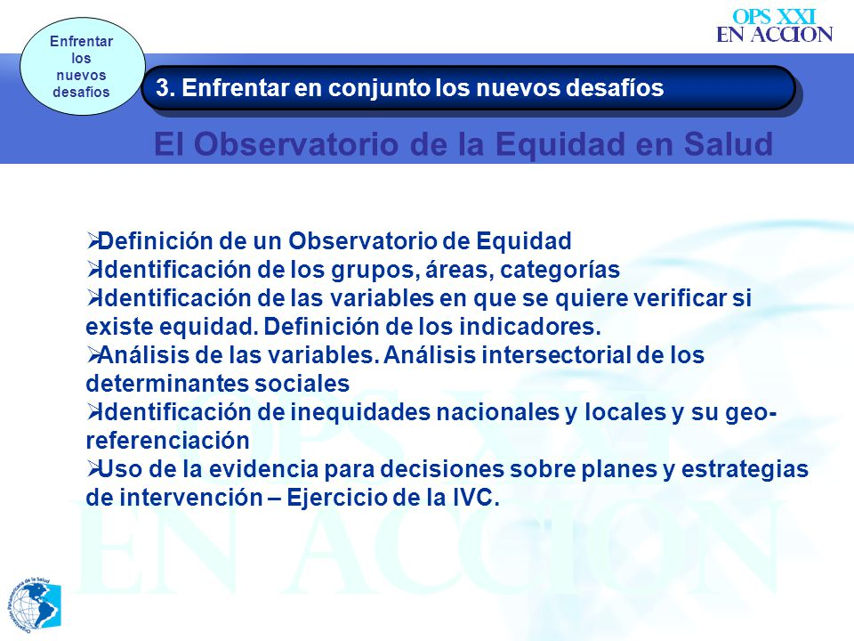 3. Enfrentar en conjunto los nuevos desafíos Enfrentar los nuevos desafíos El Observatorio de la Equidad en Salud Definición de un Observatorio de Equ