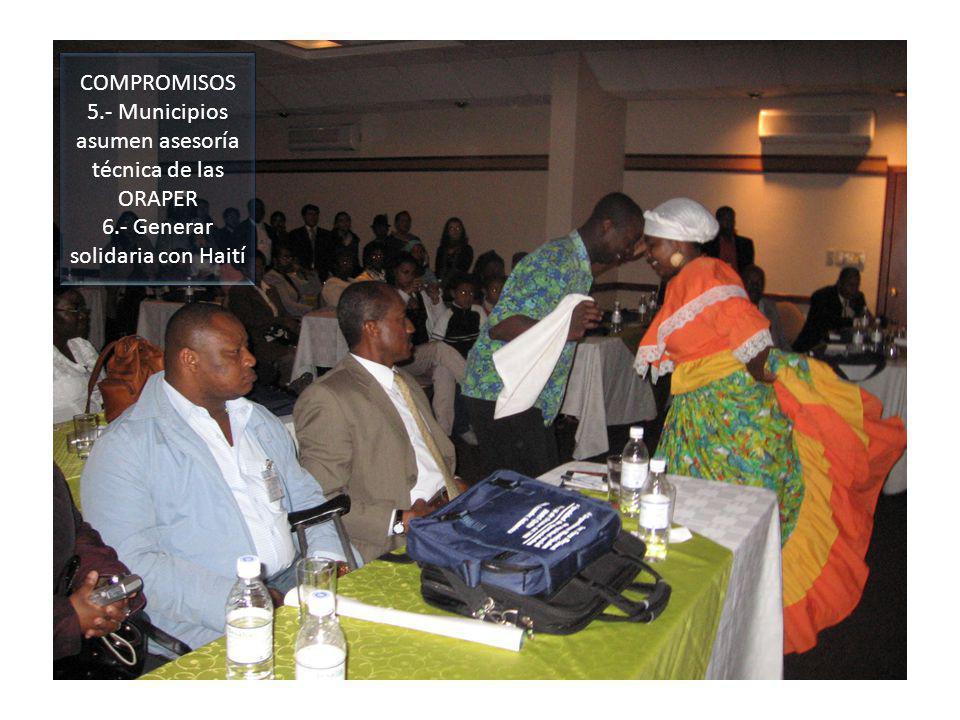 COMPROMISOS 5.- Municipios asumen asesoría técnica de las ORAPER 6.- Generar solidaria con Haití