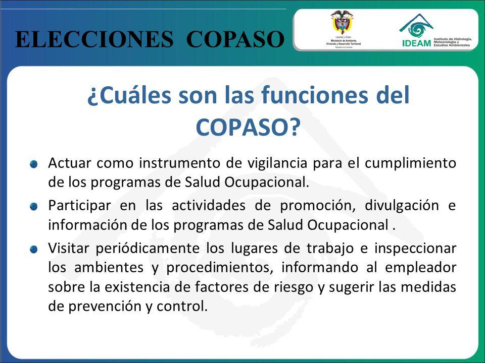 ELECCIONES COPASO ¿Cuáles son las funciones del COPASO? Actuar como instrumento de vigilancia para el cumplimiento de los programas de Salud Ocupacion