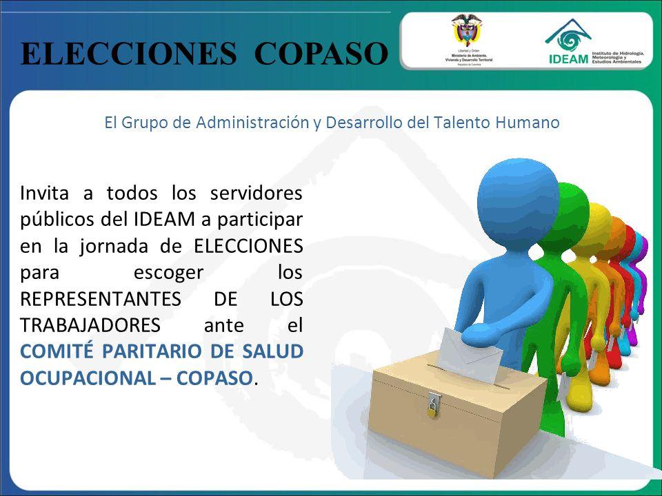 ELECCIONES COPASO El Grupo de Administración y Desarrollo del Talento Humano Invita a todos los servidores públicos del IDEAM a participar en la jorna