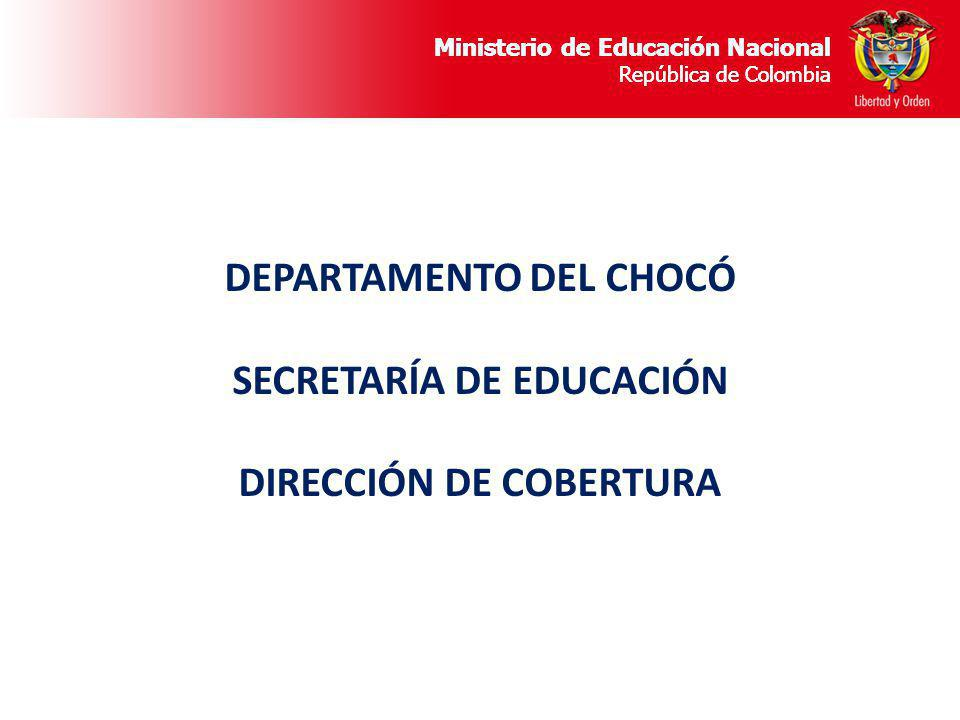 Ministerio de Educación Nacional República de Colombia DEPARTAMENTO DEL CHOCÓ SECRETARÍA DE EDUCACIÓN DIRECCIÓN DE COBERTURA