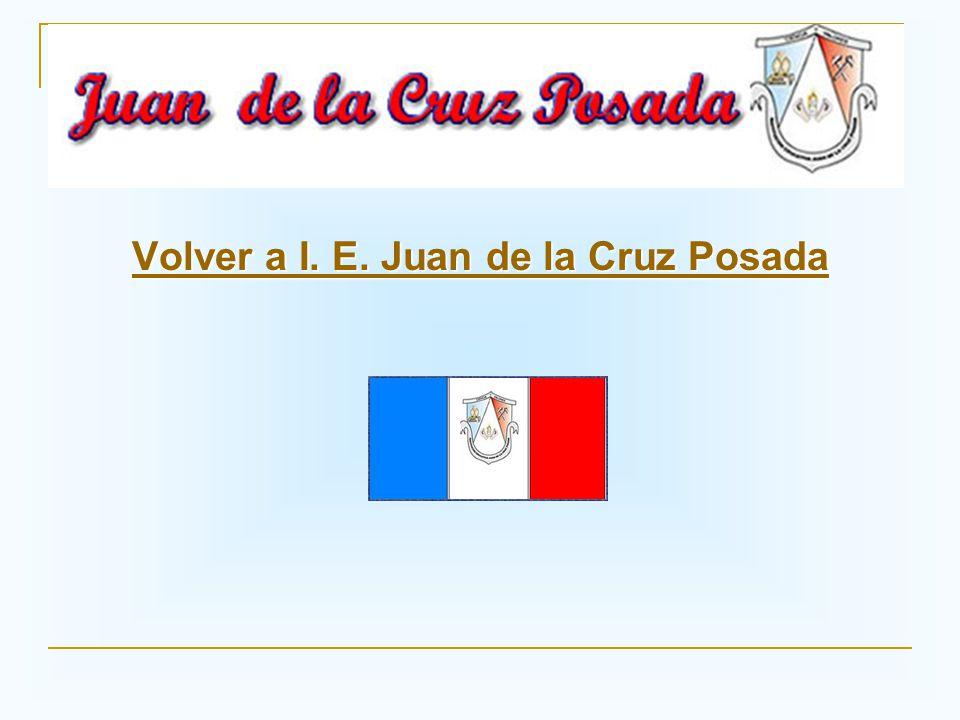 Volver a I. E. Juan de la Cruz Posada Volver a I. E. Juan de la Cruz Posada