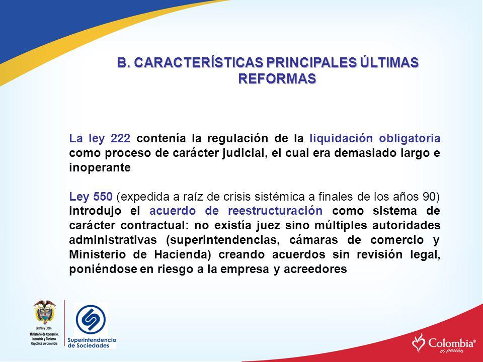 B. CARACTERÍSTICAS PRINCIPALES ÚLTIMAS REFORMAS La ley 222 contenía la regulación de la liquidación obligatoria como proceso de carácter judicial, el
