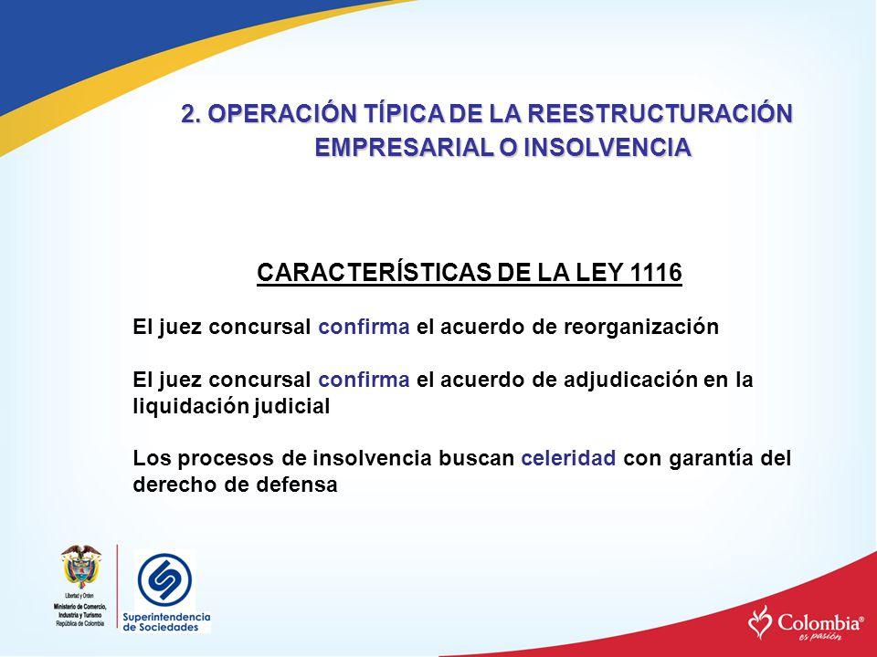 CARACTERÍSTICAS DE LA LEY 1116 El juez concursal confirma el acuerdo de reorganización El juez concursal confirma el acuerdo de adjudicación en la liq