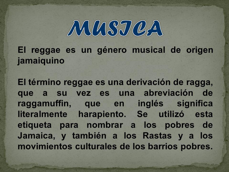 El reggae es un género musical de origen jamaiquino El término reggae es una derivación de ragga, que a su vez es una abreviación de raggamuffin, que