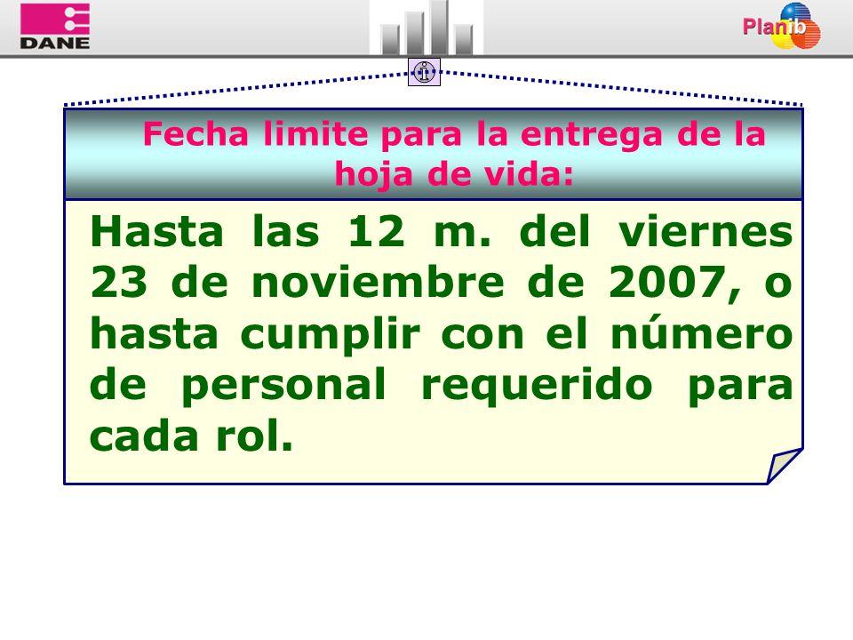 Fecha limite para la entrega de la hoja de vida: Hasta las 12 m. del viernes 23 de noviembre de 2007, o hasta cumplir con el número de personal requer