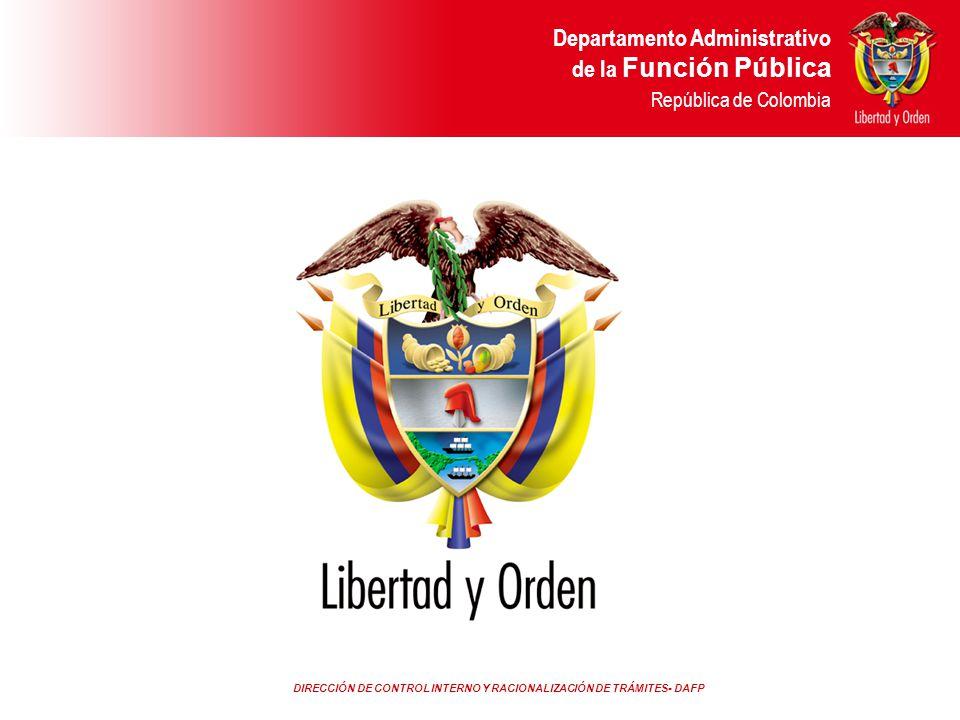 DIRECCIÓN DE CONTROL INTERNO Y RACIONALIZACIÓN DE TRÁMITES- DAFP Departamento Administrativo de la Función Pública República de Colombia Departamento
