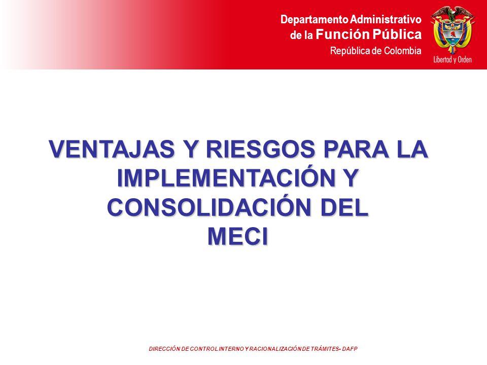 DIRECCIÓN DE CONTROL INTERNO Y RACIONALIZACIÓN DE TRÁMITES- DAFP Departamento Administrativo de la Función Pública República de Colombia VENTAJAS Y RI