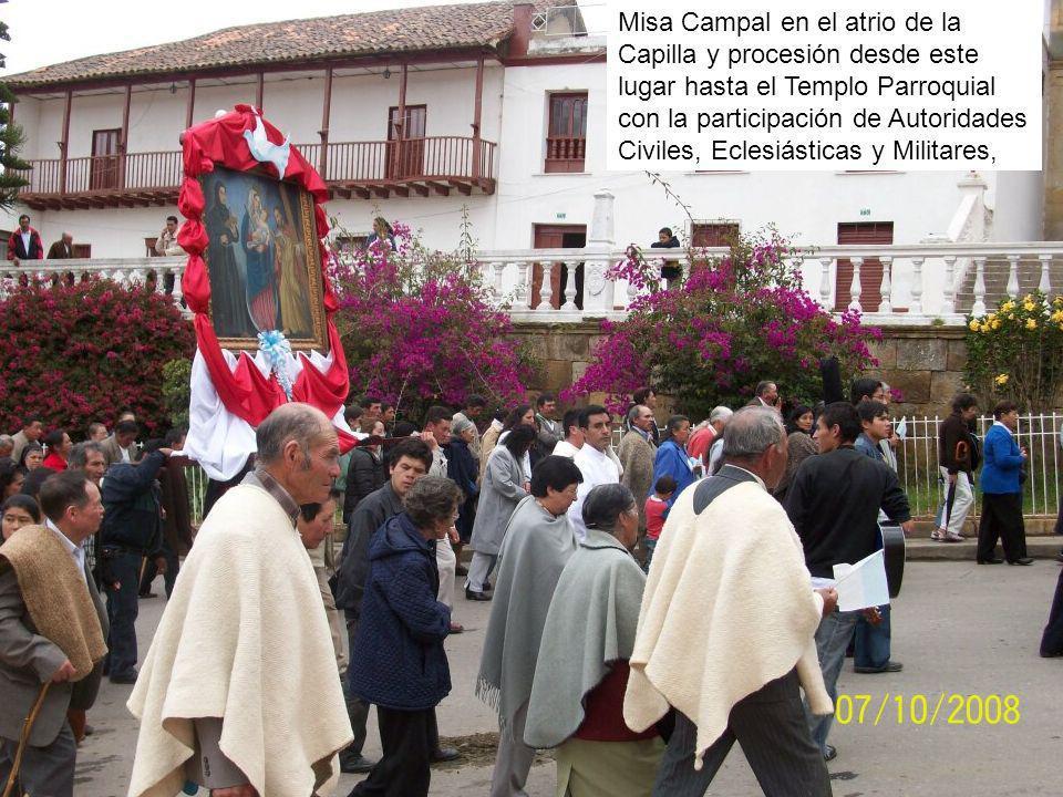 Misa Campal en el atrio de la Capilla y procesión desde este lugar hasta el Templo Parroquial con la participación de Autoridades Civiles, Eclesiásticas y Militares,