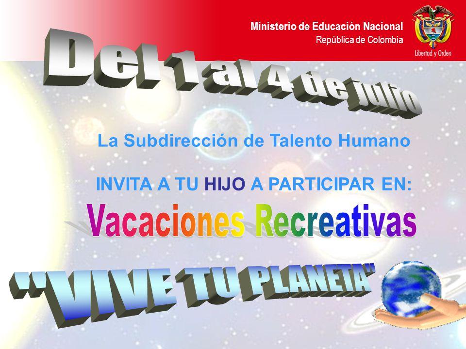 Ministerio de Educación Nacional República de Colombia La Subdirección de Talento Humano INVITA A TU HIJO A PARTICIPAR EN: