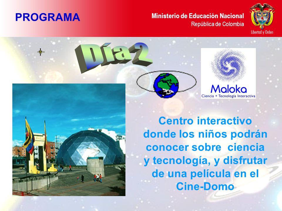 Ministerio de Educación Nacional República de Colombia PROGRAMA Centro interactivo donde los niños podrán conocer sobre ciencia y tecnología, y disfrutar de una película en el Cine-Domo