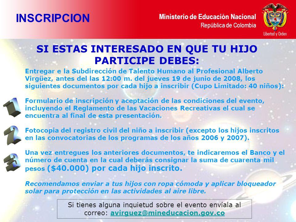 Ministerio de Educación Nacional República de Colombia El programa de Vacaciones Recreativas está cimentado sobre las bases de educación y formación social para los hijos de los servidores del Ministerio de Educación Nacional.
