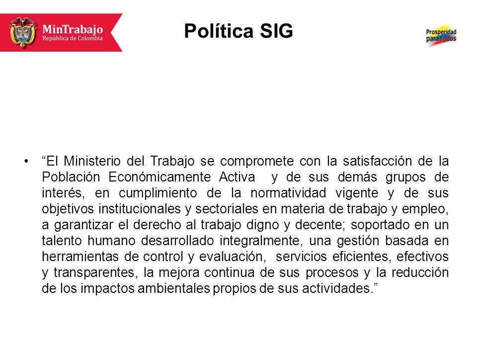 Política SIG El Ministerio del Trabajo se compromete con la satisfacción de la Población Económicamente Activa y de sus demás grupos de interés, en cu